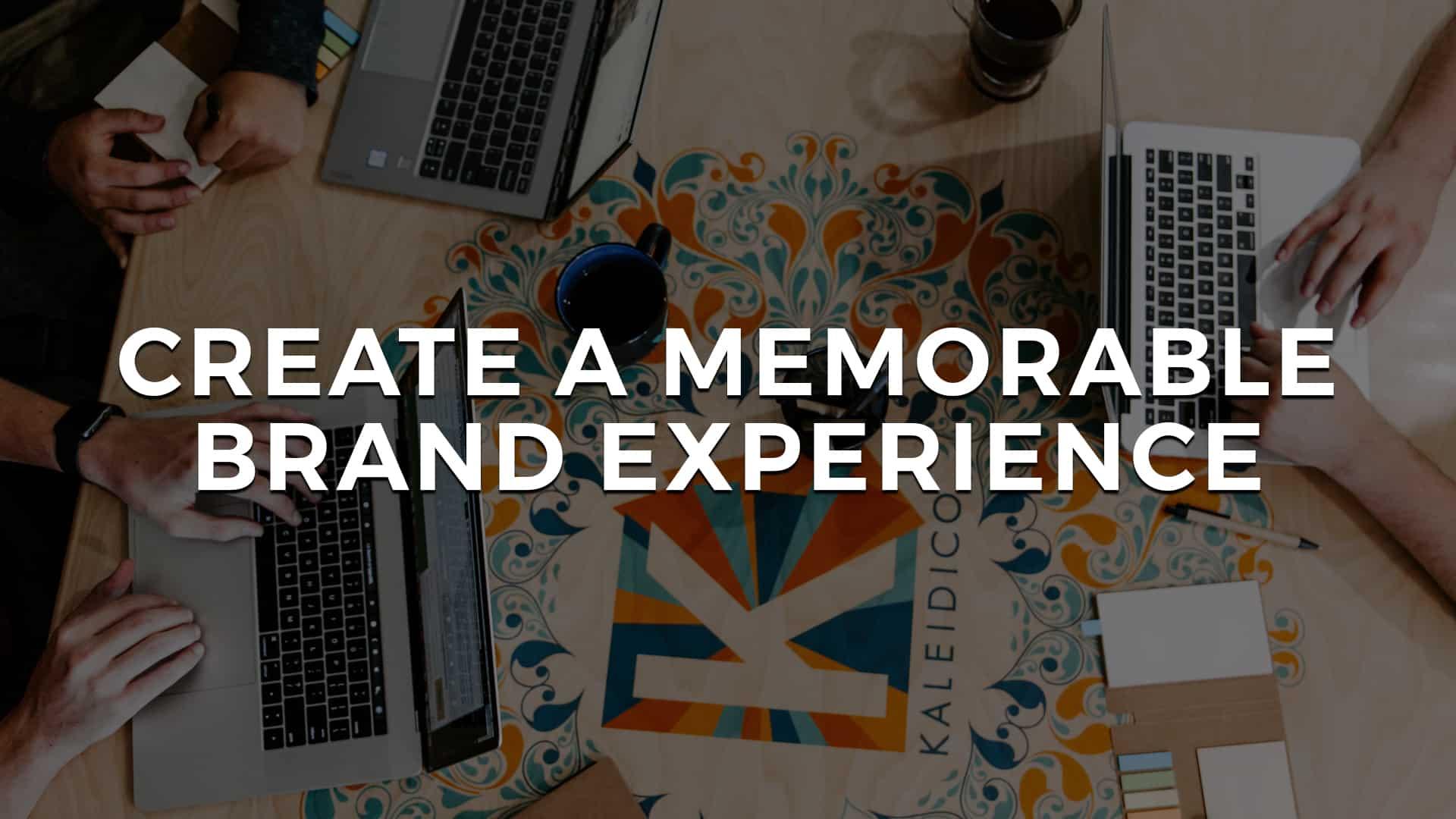 Create a Memorable Brand Experience!