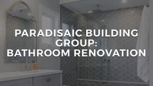 Paradisaic Building Group Bathroom Renovation